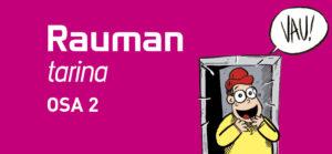 Rauman tarina, osa 2 -teksti pinkillä taustalla, piirroshahmo sulo huudahtaa Vau!.